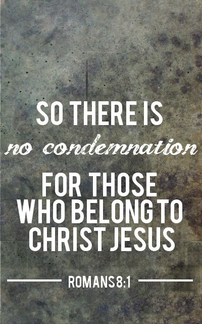 'There is therefore now no condemnation to them which are in Christ Jesus, who walk not after the flesh, but after the Spirit.'