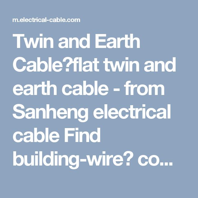 Twin and Earth Cable,flat twin and earth cable - from Sanheng electrical cable Find building-wire? come on click check building-wire types,size,list,etc.Ask the building-wire price know all without exception。 single-core-cable.html,aluminum-flat-cable.htmltwin-and-earth-cable.single-core-flexible-cable, flexible-flat-cable.aluminum-cable≮http://m.electrical-cable.com/≯
