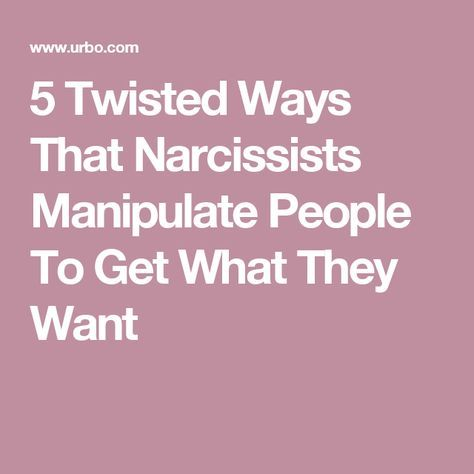 5 Twisted Ways That Narcissists Manipulate People To Get What They Want
