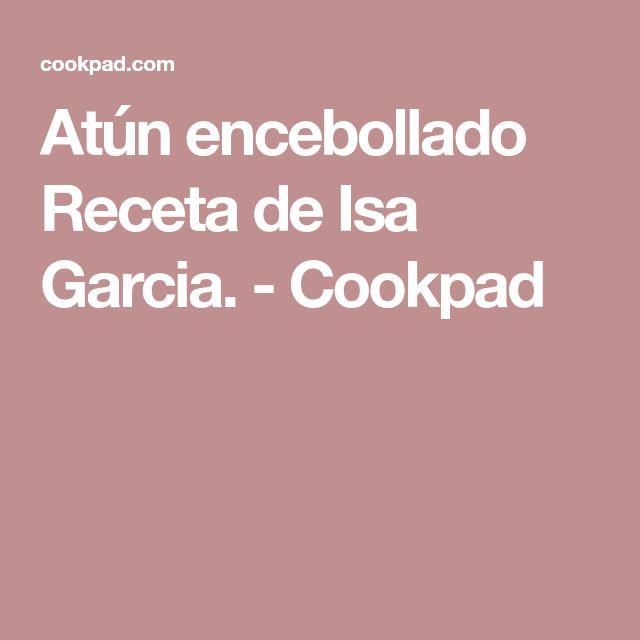 Atún encebollado Receta de Isa Garcia. - Cookpad