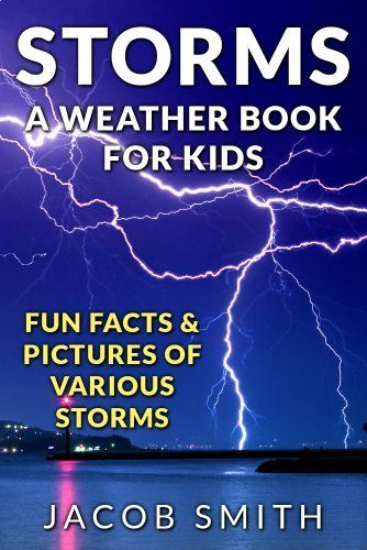 Storms! A Weather Book for Kids: With Fun Facts & Pictures of Various Storms, Including Hailstorms, Blizzards, Hurricanes and Tornadoes by Jacob Smith, http://www.amazon.com/dp/B00EE9C7HC/ref=cm_sw_r_pi_dp_Zrkpsb1QJJYJF