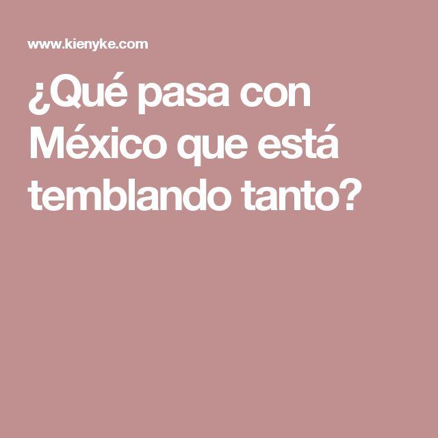¿Qué pasa con México que está temblando tanto?