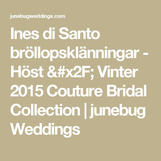 Ines di Santo bröllopsklänningar - Höst / Vinter 2015 Couture Bridal Collection    junebug Weddings