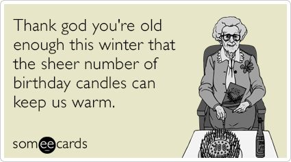 Birthday Ecards, Free birthday Cards, Funny birthday Greeting Cards, and birthday e-cards - all at someecards.com