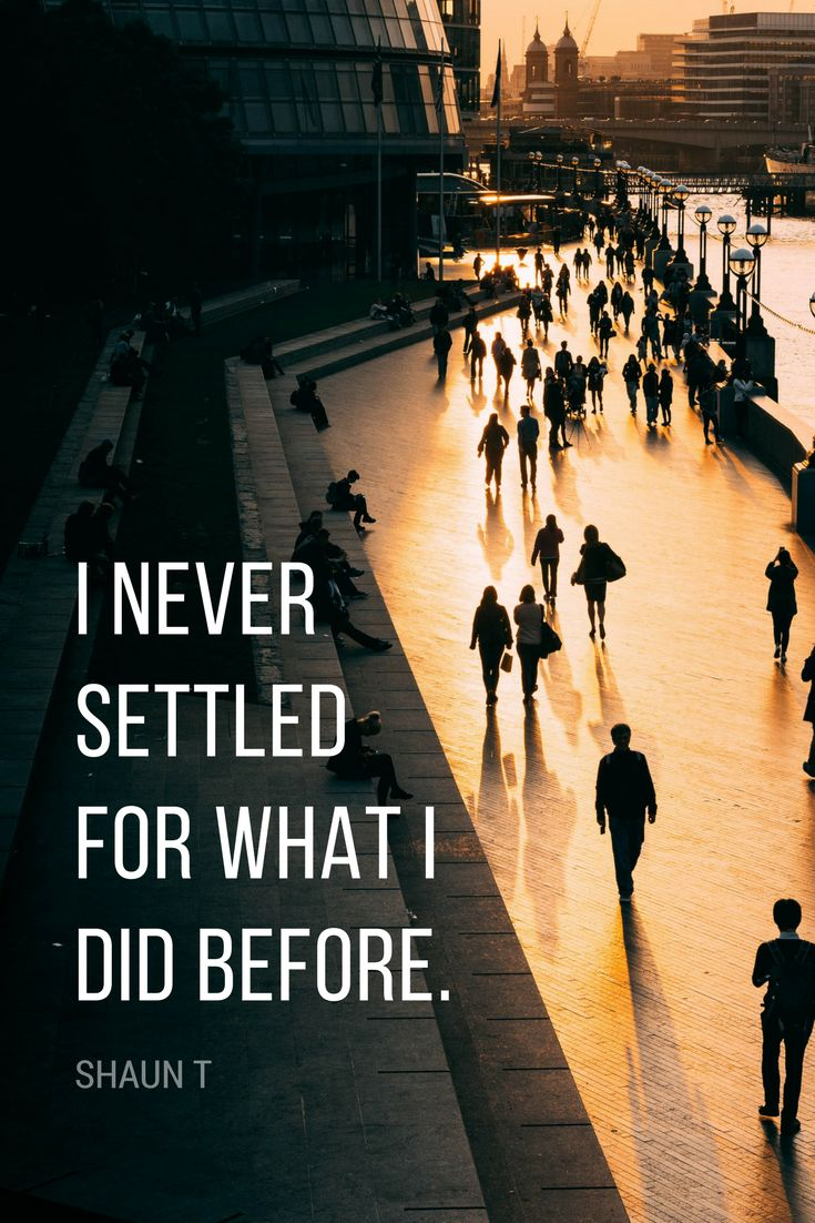 """""""I never settled for what I did before."""" - Shaun T, transformational fitness coach quote on success, mindset, health, progress, goals from the School of Greatness podcast"""