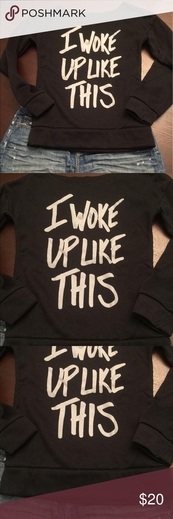 Sweatshirt- I Woke Up Like This Brand new black sweatshirt. Light weight. Size small Tops Sweatshirts & Hoodies