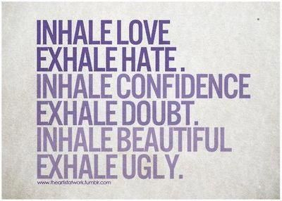 Inhale acceptance.Exhale disapproval. Inhale understanding. Exhale denial…