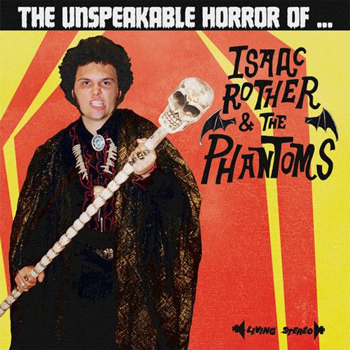 Isaac Rother & The Phantoms The Unspeakable Horror Of…