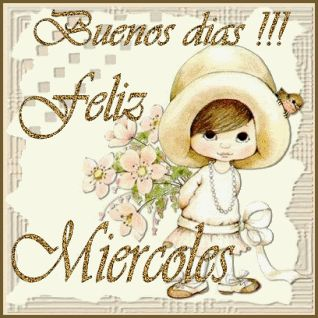 ¡¡¡Buenos Días!!! ¡Que Pases Un Feliz Miércoles!