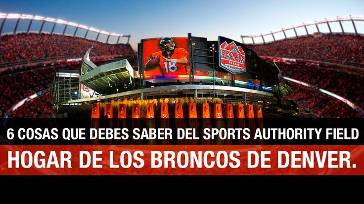 Los Broncos de Denver en Authority Field: 6 cosas que tienes que saber