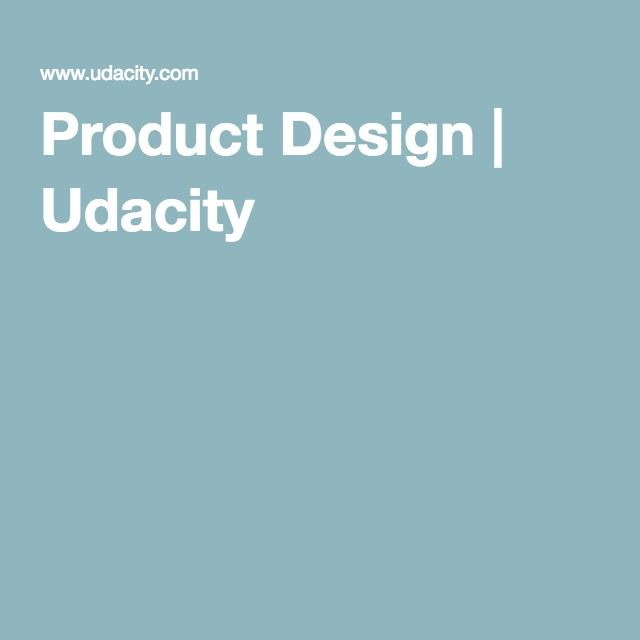 Product Design | Udacity FREE COURSE
