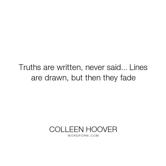 "Colleen Hoover - ""Truths are written, never said... Lines are drawn, but then they fade"". poetry, love, maybe-someday, ridge-lawson"