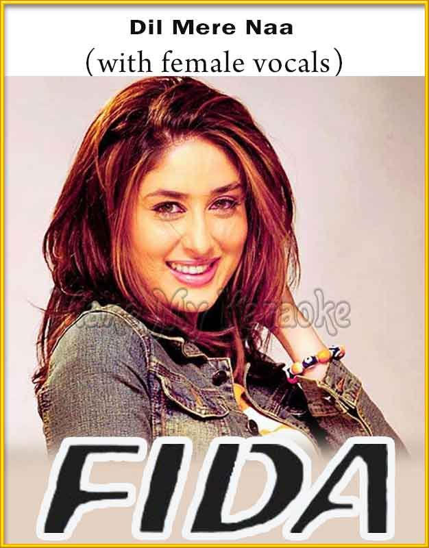 Dil Mere Naa With Female Vocals Fida Mp3 And Video Karaoke Format Vocal Female Karaoke Songs