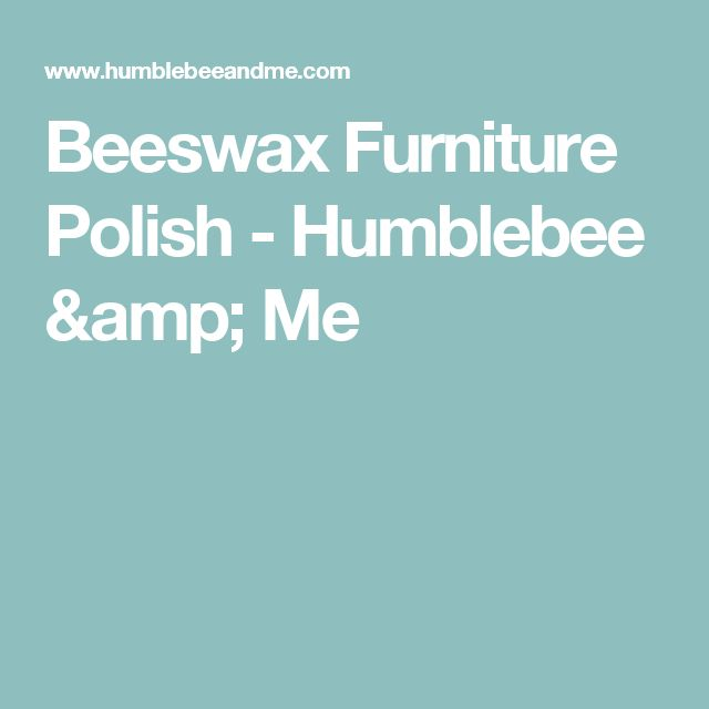 Original Beeswax Furniture Polish #30: Beeswax Furniture Polish - Humblebee U0026amp; Me