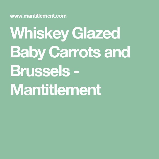 Whiskey Glazed Baby Carrots and Brussels - Mantitlement