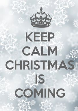 KEEP CALM CHRISTMAS IS COMING.. possibly my favorite pin ever!!!