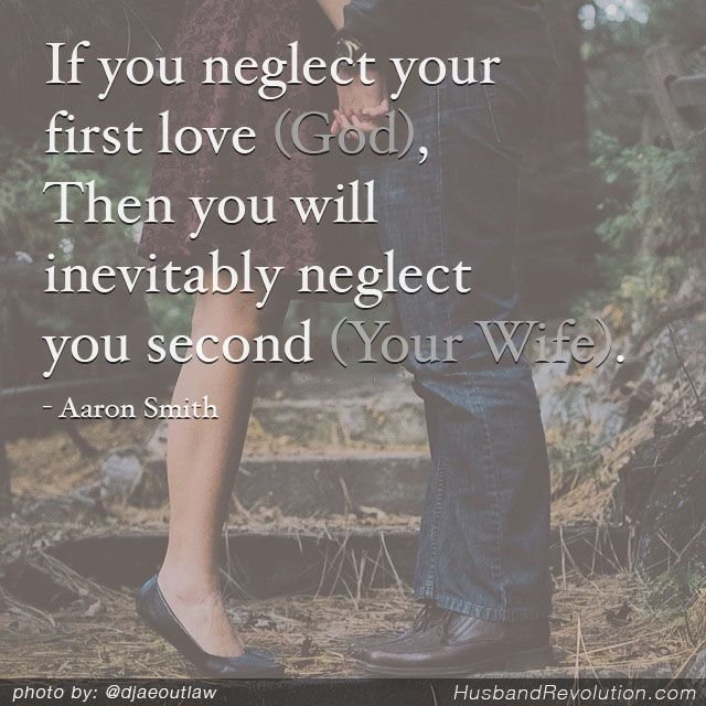 If you neglect your first love, Then you will inevitably neglect you second love.