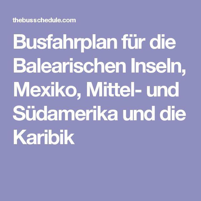 Busfahrplan für die Balearischen Inseln, Mexiko, Mittel- und Südamerika und die Karibik