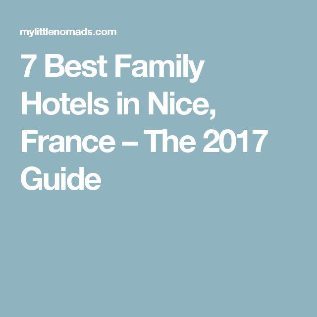 7 Best Family Hotels In Nice France The 2017 Guide