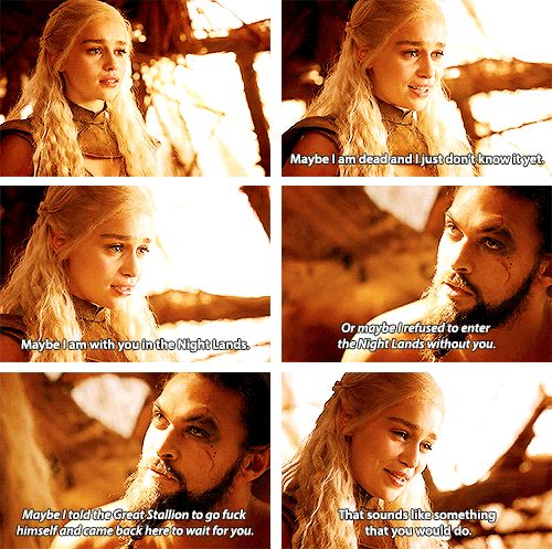 Khal Drogo + Daenerys Targaryen: You are the Moon of my Life. That is all I…