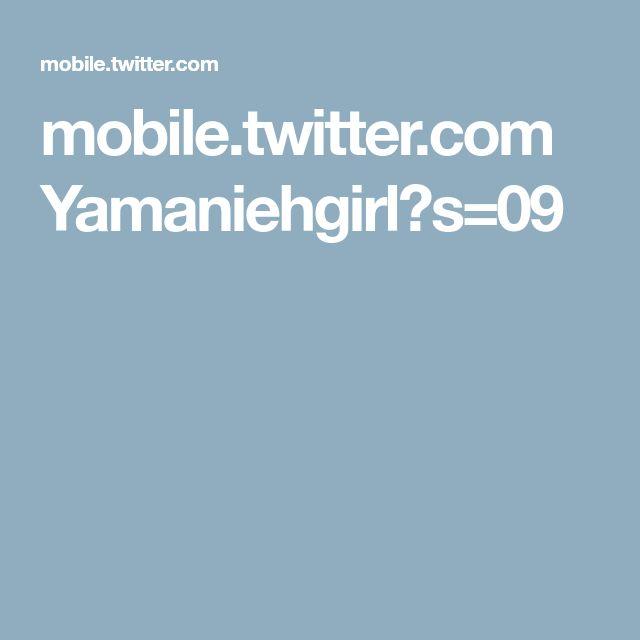 mobile.twitter.com Yamaniehgirl?s=09