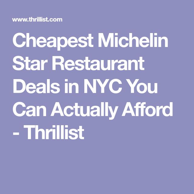 Cheapest Michelin Star Restaurant Deals in NYC You Can Actually Afford - Thrillist