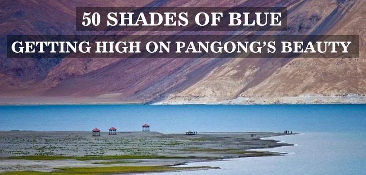 50 Shades of Blue – Getting High on Pangong's Beauty