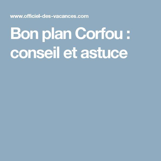 Bon plan Corfou : conseil et astuce