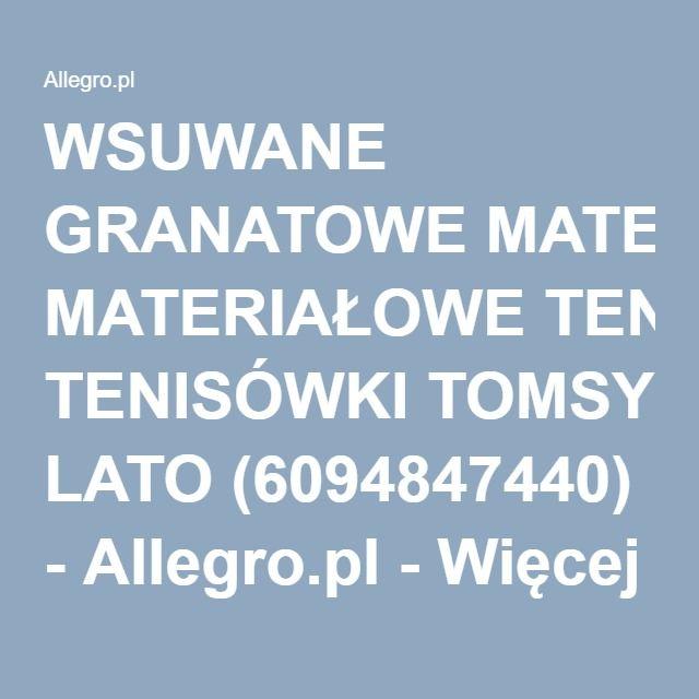 WSUWANE GRANATOWE MATERIAŁOWE TENISÓWKI TOMSY LATO (6094847440) - Allegro.pl - Więcej niż aukcje.