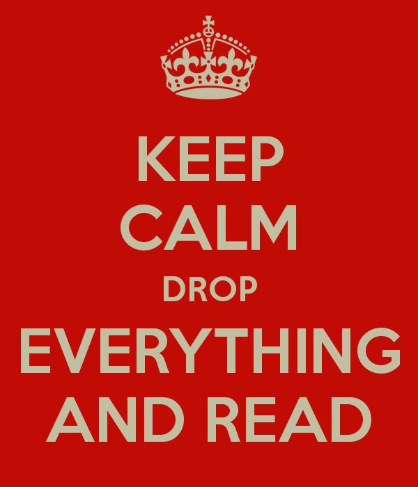 KEEP CALM DROP EVERYTHING AND READ - KEEP CALM AND CARRY ON Image Generator - brought to you by the Ministry of Information