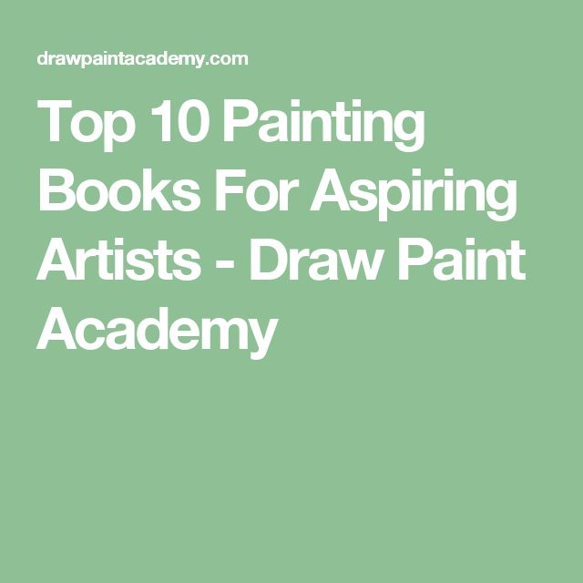 Top 10 Painting Books For Aspiring Artists - Draw Paint Academy