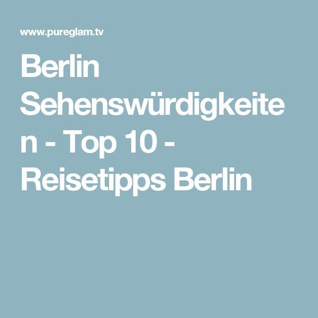 Berlin Sehenswürdigkeiten - Top 10 - Reisetipps Berlin