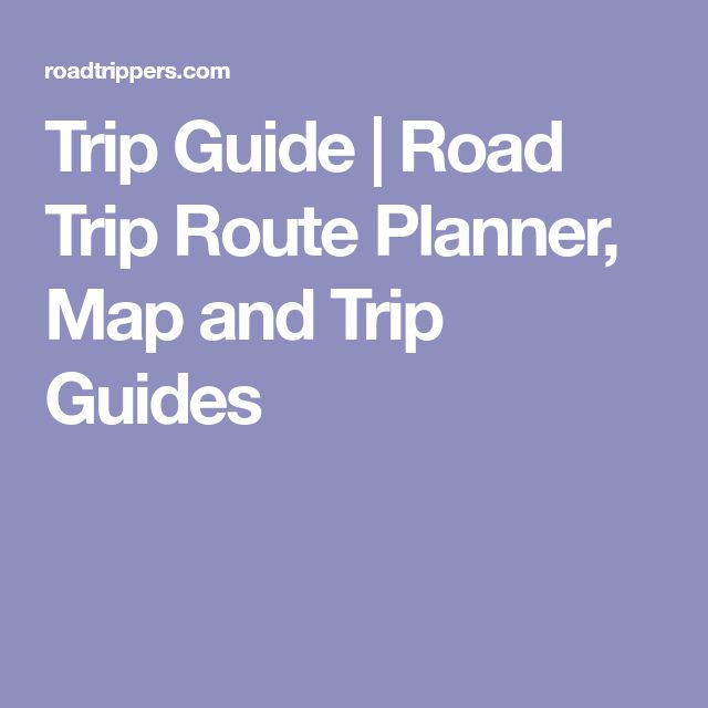 Trip Guide   Road Trip Route Planner, Map and Trip Guides