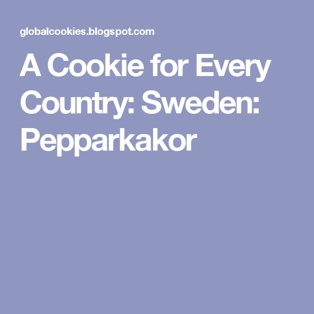 A Cookie for Every Country: Sweden: Pepparkakor