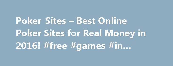 Poker Sites – Best Online Poker Sites for Real Money in 2016! #free #games #in #online http://game.remmont.com/poker-sites-best-online-poker-sites-for-real-money-in-2016-free-games-in-online/  Our 191,377 CardsChat Members Scored These Poker Sites The Highest. Here's Why. [December 04, 2016] We rank and review the best poker sites online poker rooms, so you can easily choose the very best online poker sites for real money. Our top pick for December 2016 is 888 Poker. Read in-depth online…