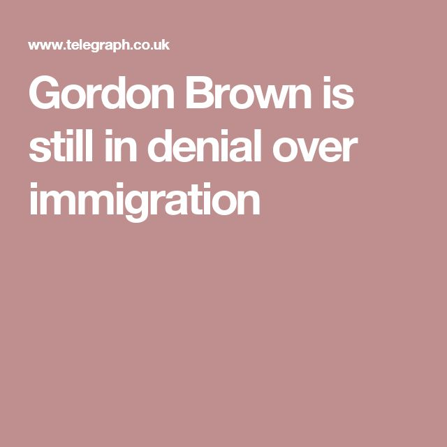 Gordon Brown is still in denial over immigration
