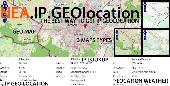 IP geolocation - with geo map, lookup and weather   Created: 15June12 LastUpdate: 15September12 CompatibleBrowsers: IE7 #IE8 #IE9 #Firefox #Safari #Opera #Chrome SoftwareVersion: jQuery HighResolution: No FilesIncluded: JavaScriptJS #JavaScriptJSON #HTML #PHP Tags: geo #geolocation #geomap #host #ip #json #lat #latitude #lon #longitude #lookup #map #tracking #weather #whois #codecanyon