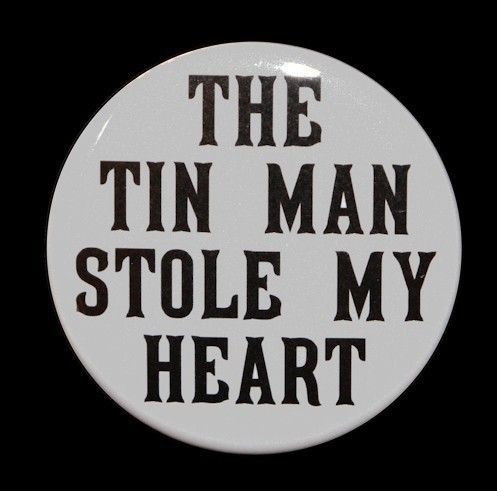 The Tin Man Stole My Heart - Pinback Button Badge 1 1/2 inch