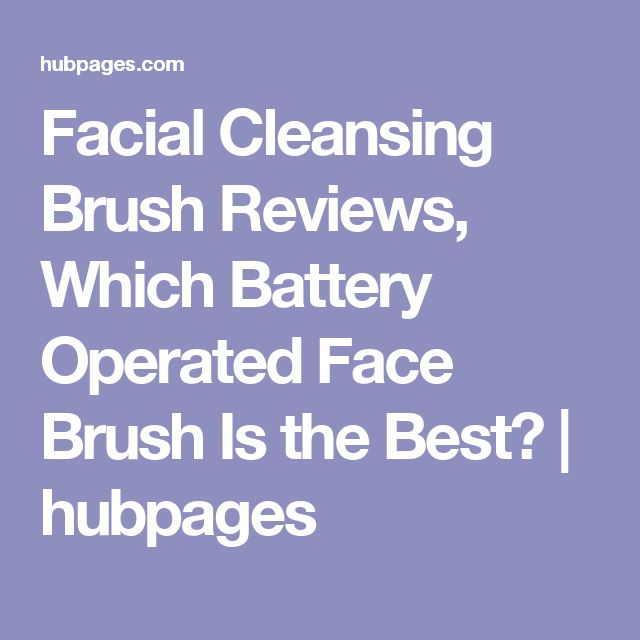 Facial Cleansing Brush Reviews, Which Battery Operated Face Brush Is the Best? | hubpages