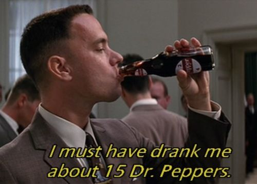 I musta drank me about 15 Dr. Peppers