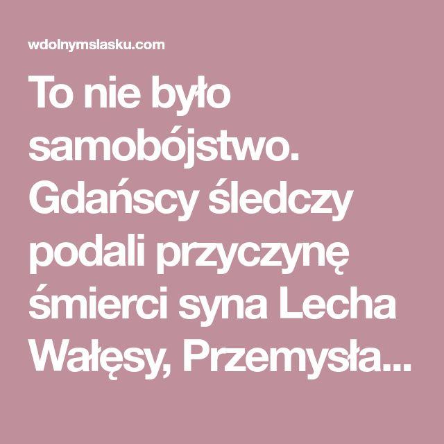 To nie było samobójstwo. Gdańscy śledczy podali przyczynę śmierci syna Lecha Wałęsy, Przemysława | wDolnymŚląsku.com