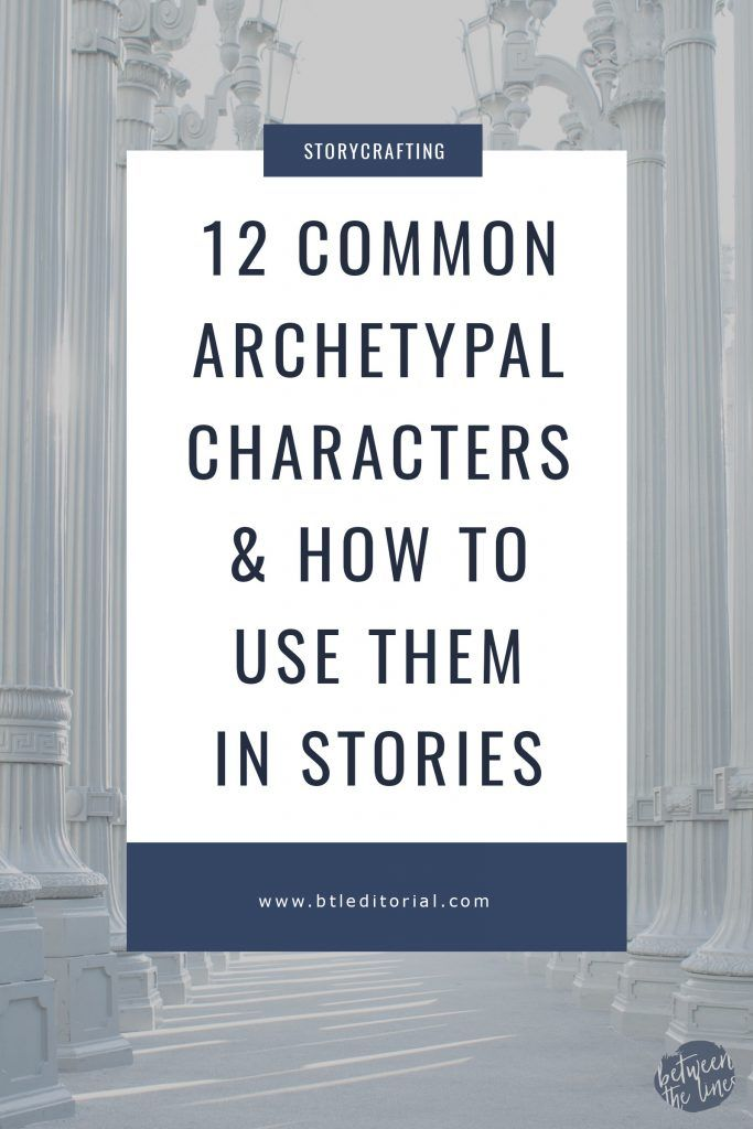 The 12 Common Archetypal Characters in Storytelling & How to Use Them - Between the Lines Editorial - https://btleditorial.com/2016/12/05/common-archetypal-character/