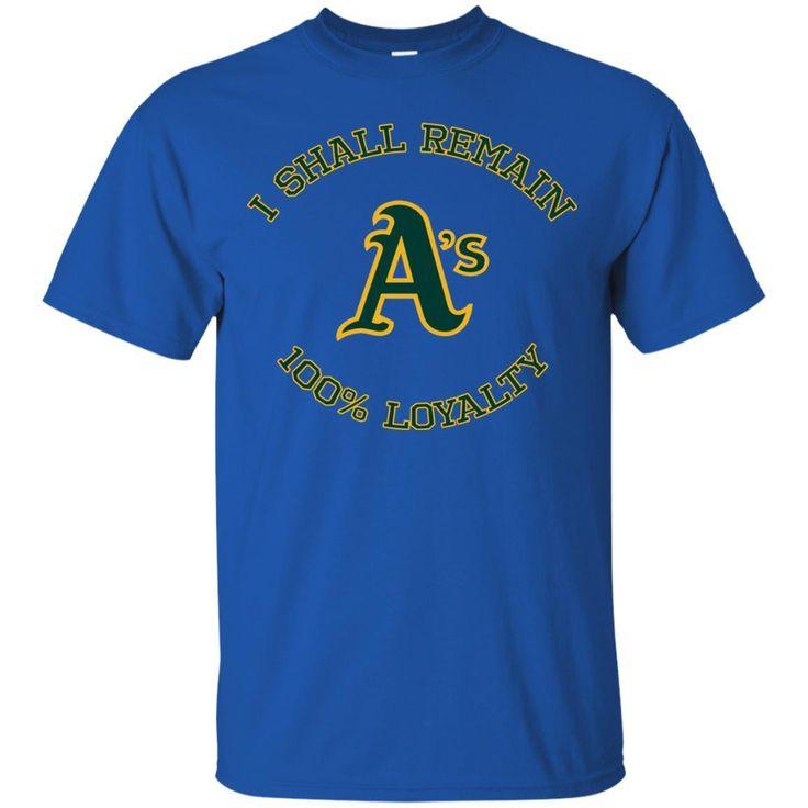 Oakland Athletics T shirts I Shall Remain 100% Loyalty Hoodies Sweatshirts