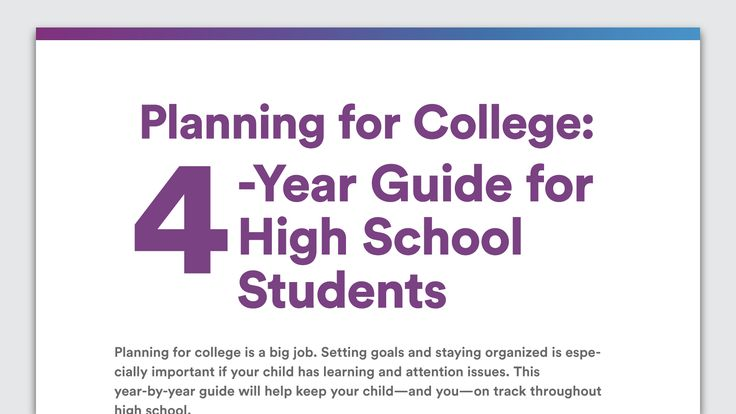 Preparing for college begins when your child starts high school. This year-by-year guide can help you stay on track. For students with attention and learning issues.