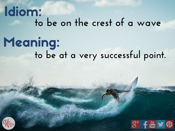 Idiom: on the crest of a wave