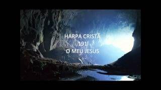 HARPA CRISTÃ 191 - O MEU JESUS - YouTube