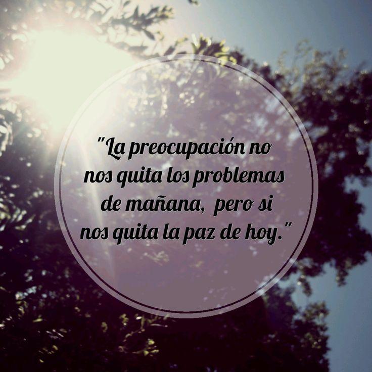 """""""La preocupación no nos quita los problemas de mañana, pero si nos quita la paz de hoy."""" #preocupación #frases"""