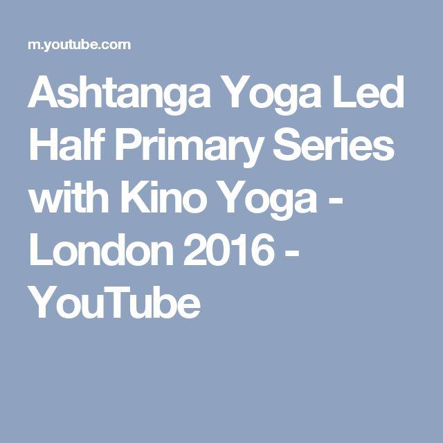 Ashtanga Yoga Led Half Primary Series with Kino Yoga - London 2016 - YouTube