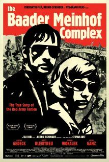 the Baader Meinhof Complex (2008)    Portrayal of Germany's terrorist group, The Red Army Faction (RAF), which organized bombings, robberies, kidnappings and assassinations in the late 1960s and '70s.