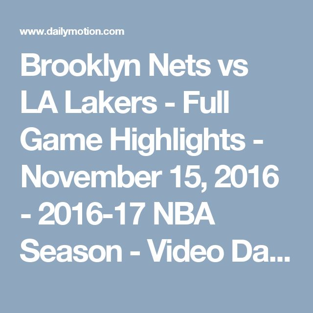 Brooklyn Nets vs LA Lakers - Full Game Highlights - November 15, 2016 - 2016-17 NBA Season - Video Dailymotion
